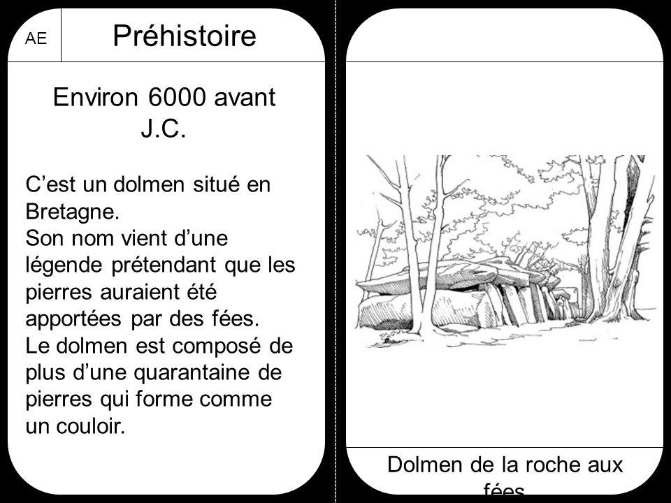AE Préhistoire Dolmen de la roche aux fées Environ 6000 avant J.C. C'est un dolmen situé en Bretagne. Son nom vient d'une légende prétendant que les p