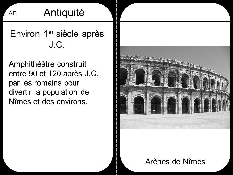 AE Antiquité Arènes de Nîmes Environ 1 er siècle après J.C. Amphithéâtre construit entre 90 et 120 après J.C. par les romains pour divertir la populat