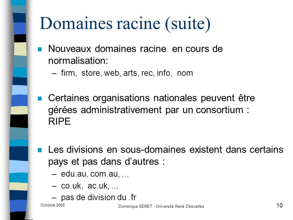 Octobre 2000 Dominique SERET - Université René Descartes 10 Domaines racine (suite) n Nouveaux domaines racine en cours de normalisation: –firm, store