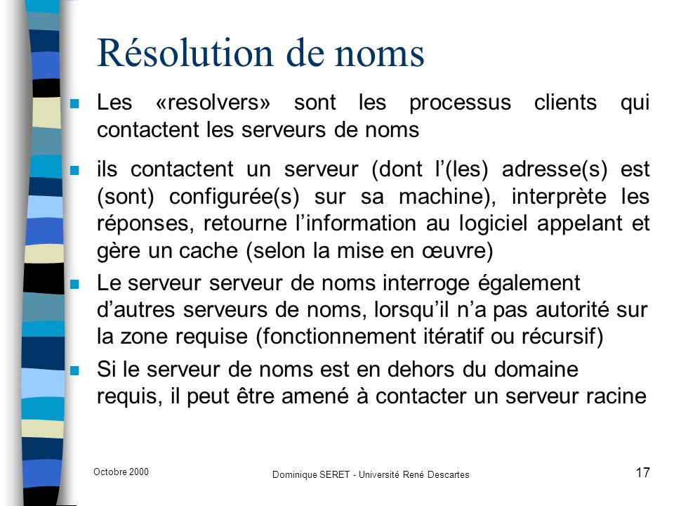 Octobre 2000 Dominique SERET - Université René Descartes 17 Résolution de noms n Les «resolvers» sont les processus clients qui contactent les serveur
