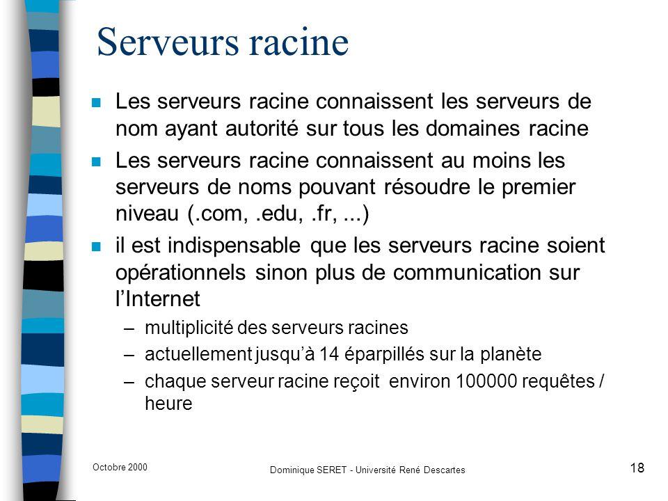 Octobre 2000 Dominique SERET - Université René Descartes 18 Serveurs racine n Les serveurs racine connaissent les serveurs de nom ayant autorité sur t