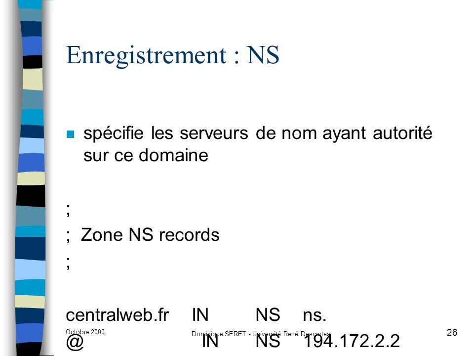 Octobre 2000 Dominique SERET - Université René Descartes 26 Enregistrement : NS n spécifie les serveurs de nom ayant autorité sur ce domaine ; ; Zone