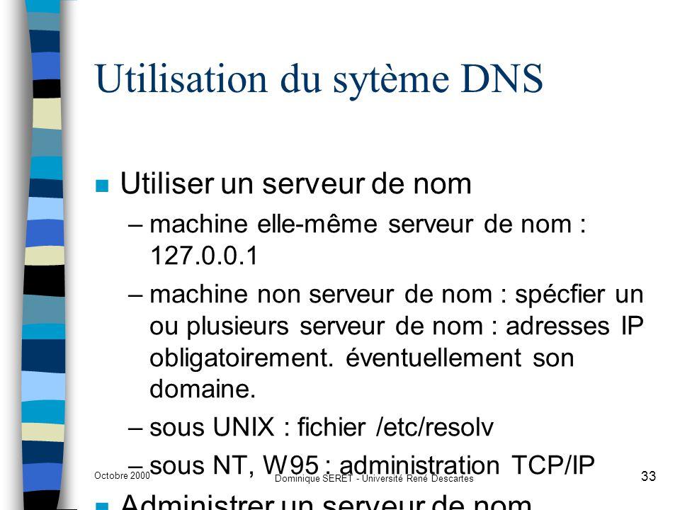 Octobre 2000 Dominique SERET - Université René Descartes 33 Utilisation du sytème DNS n Utiliser un serveur de nom –machine elle-même serveur de nom :