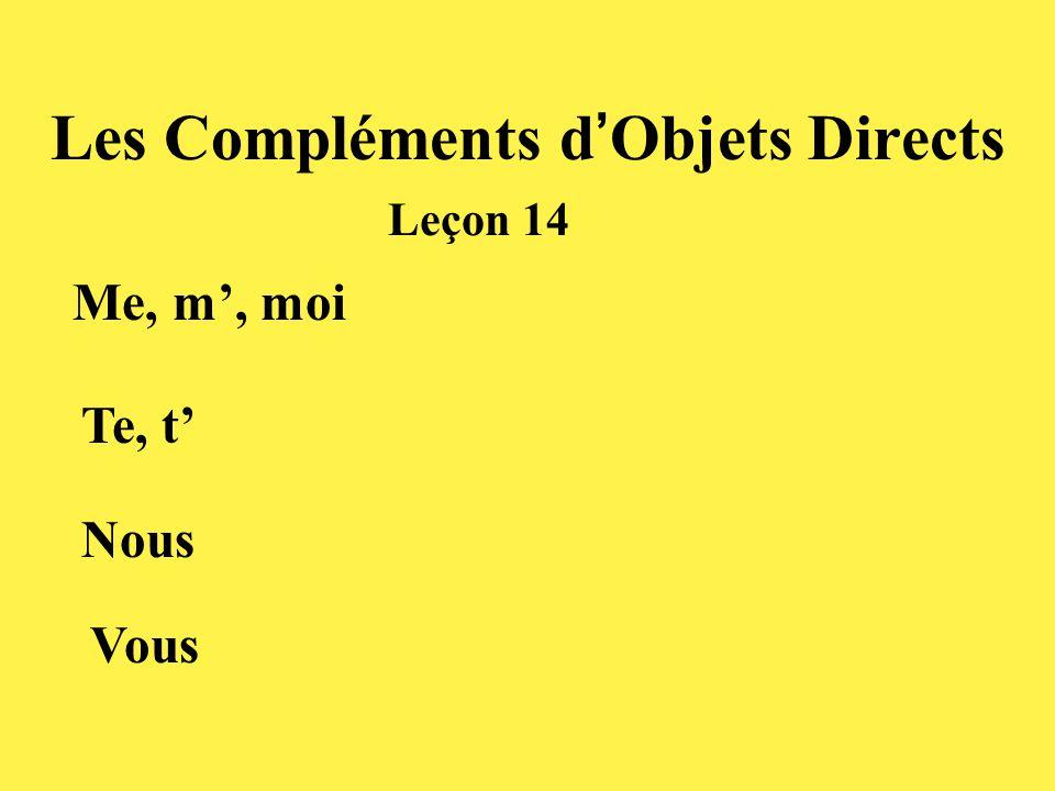 Les Compléments d ' Objets Directs Me, m', moi Te, t' Vous Nous Leçon 14