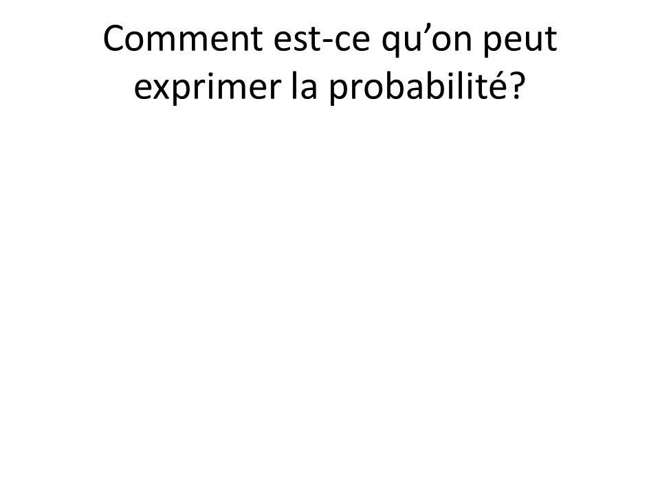 Comment est-ce qu'on peut exprimer la probabilité?