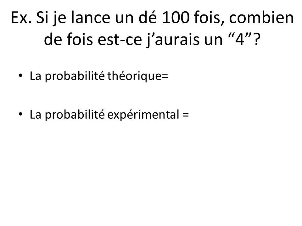 """Ex. Si je lance un dé 100 fois, combien de fois est-ce j'aurais un """"4""""? • La probabilité théorique= • La probabilité expérimental ="""