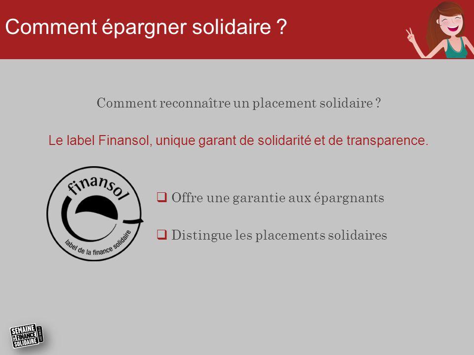 Comment épargner solidaire ? Comment reconnaître un placement solidaire ? Le label Finansol, unique garant de solidarité et de transparence.  Offre u