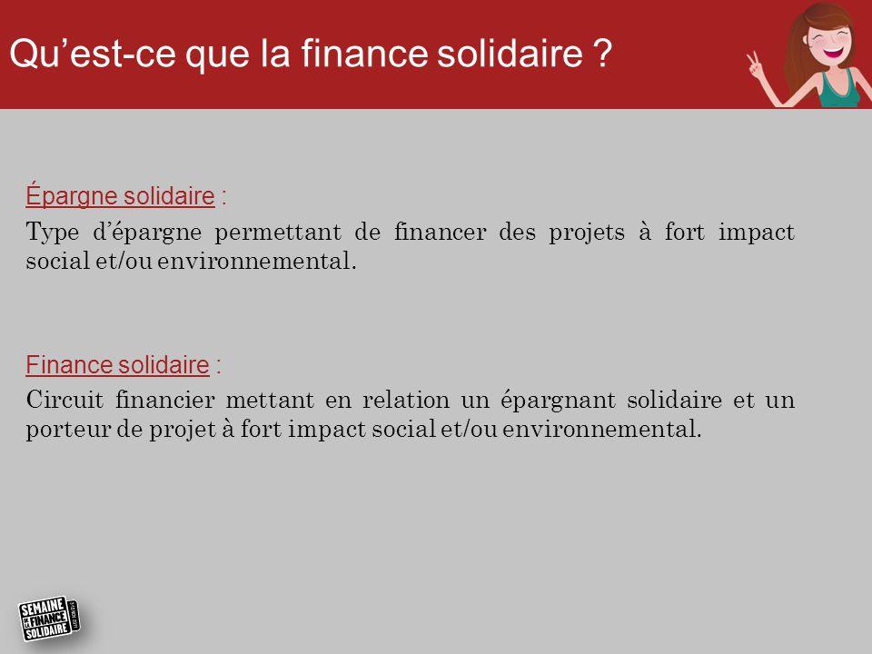 Qu'est-ce que la finance solidaire ? Épargne solidaire : Type d'épargne permettant de financer des projets à fort impact social et/ou environnemental.