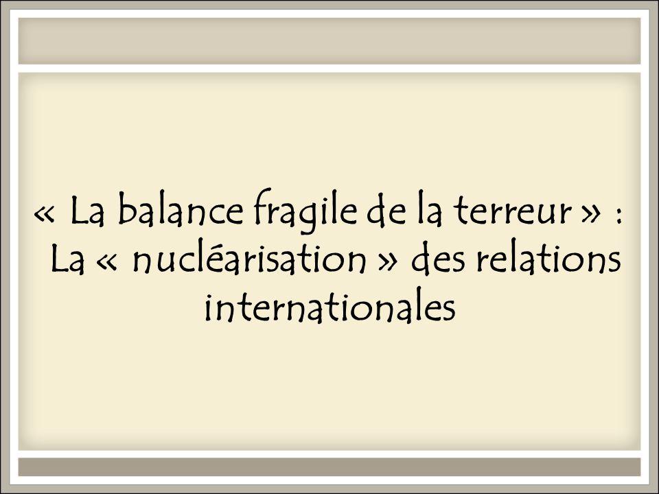 « La balance fragile de la terreur » : La « nucléarisation » des relations internationales