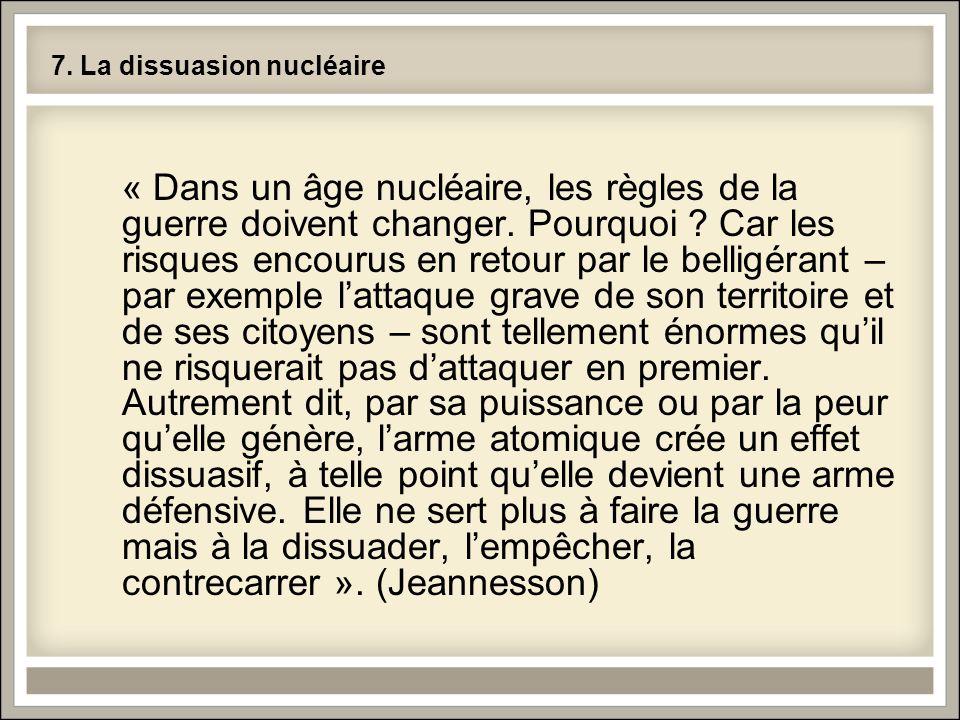 7. La dissuasion nucléaire « Dans un âge nucléaire, les règles de la guerre doivent changer. Pourquoi ? Car les risques encourus en retour par le bell