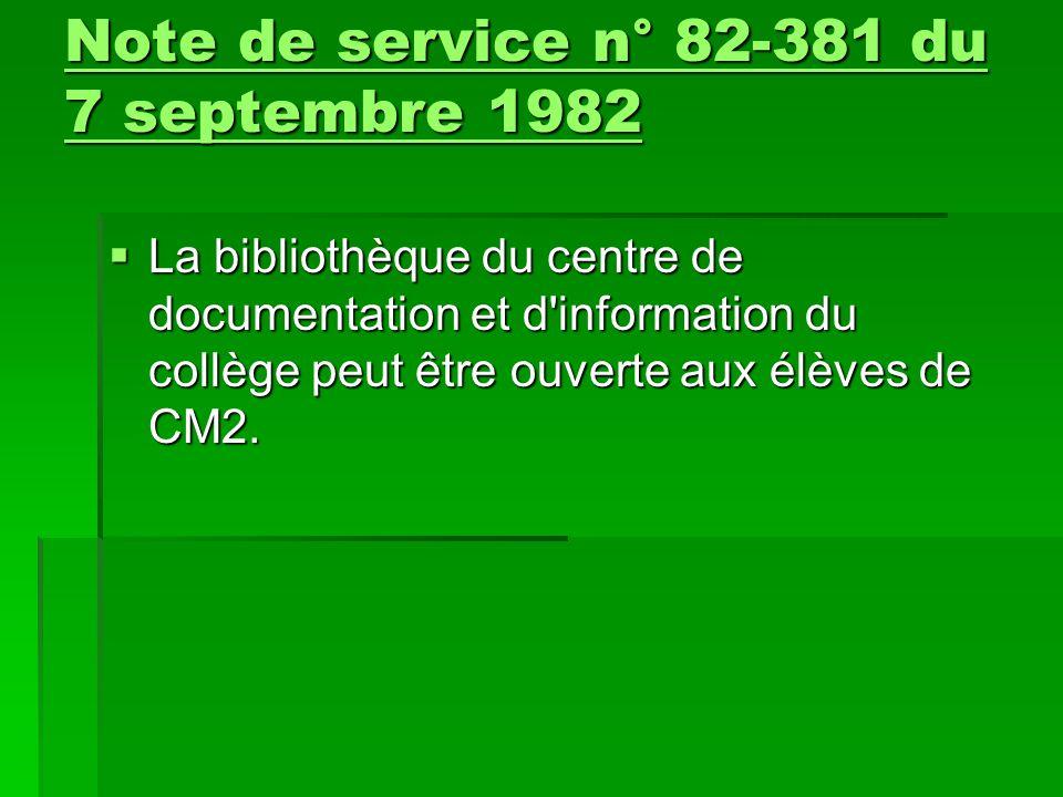  La bibliothèque du centre de documentation et d'information du collège peut être ouverte aux élèves de CM2. Note de service n° 82-381 du 7 septembre