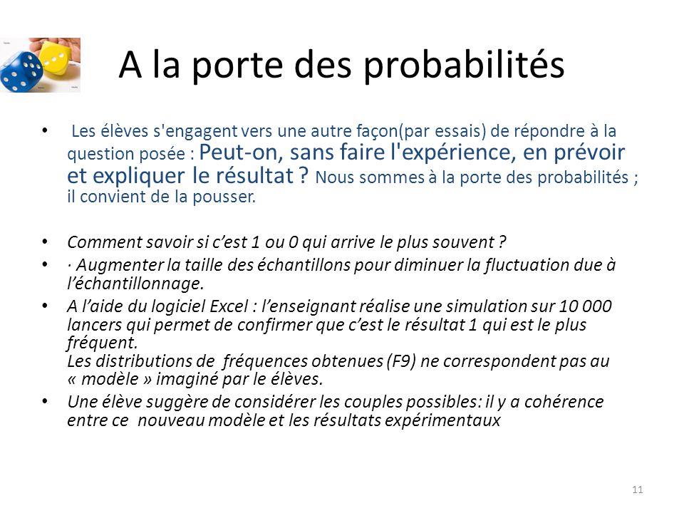 A la porte des probabilités • Les élèves s engagent vers une autre façon(par essais) de répondre à la question posée : Peut-on, sans faire l expérience, en prévoir et expliquer le résultat .