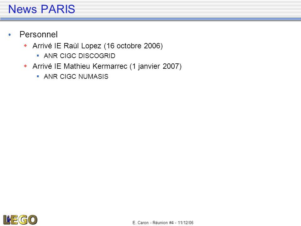 E. Caron - Réunion #4 - 11/12/06 News PARIS • Personnel  Arrivé IE Raùl Lopez (16 octobre 2006)  ANR CIGC DISCOGRID  Arrivé IE Mathieu Kermarrec (1