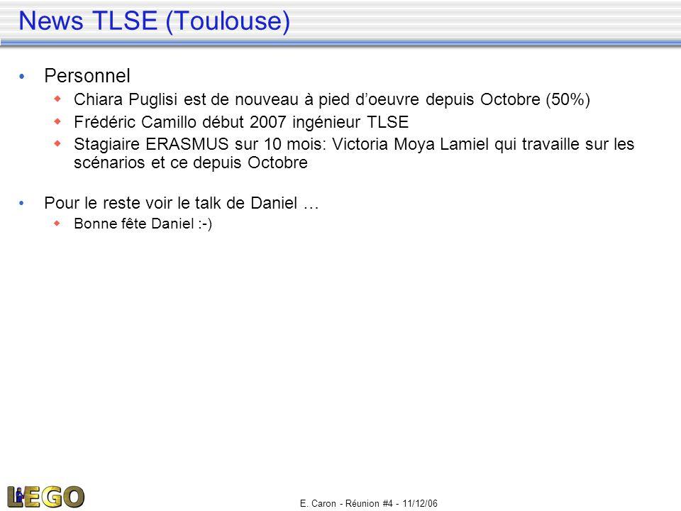 E. Caron - Réunion #4 - 11/12/06 News TLSE (Toulouse) • Personnel  Chiara Puglisi est de nouveau à pied d'oeuvre depuis Octobre (50%)  Frédéric Cami