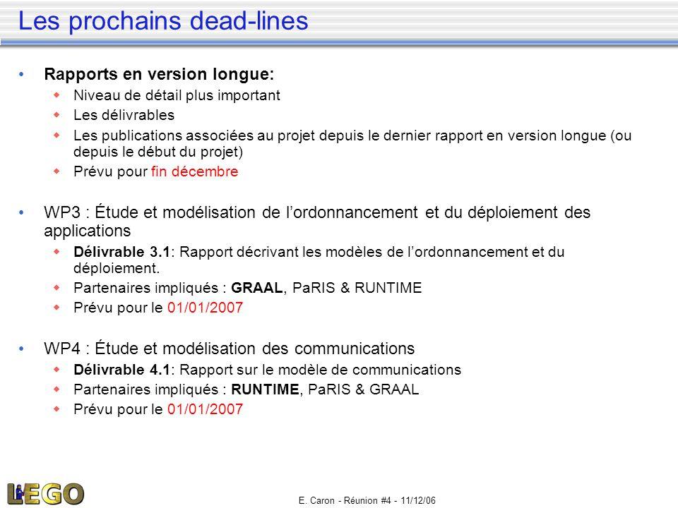 E. Caron - Réunion #4 - 11/12/06 Les prochains dead-lines • Rapports en version longue:  Niveau de détail plus important  Les délivrables  Les publ