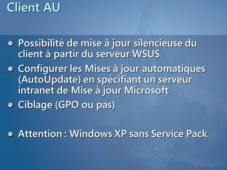 Client AU Possibilité de mise à jour silencieuse du client à partir du serveur WSUS Configurer les Mises à jour automatiques (AutoUpdate) en spécifian