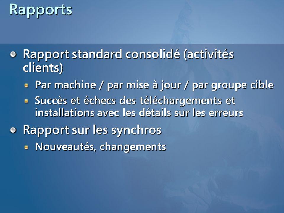 Rapports Rapport standard consolidé (activités clients) Par machine / par mise à jour / par groupe cible Succès et échecs des téléchargements et insta