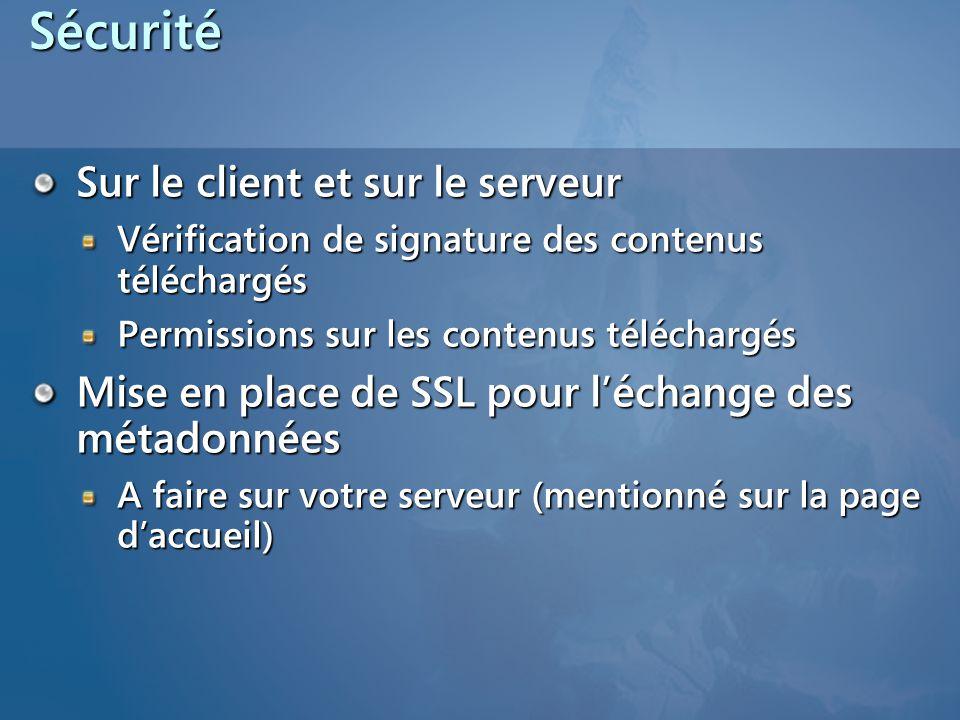 Sécurité Sur le client et sur le serveur Vérification de signature des contenus téléchargés Permissions sur les contenus téléchargés Mise en place de