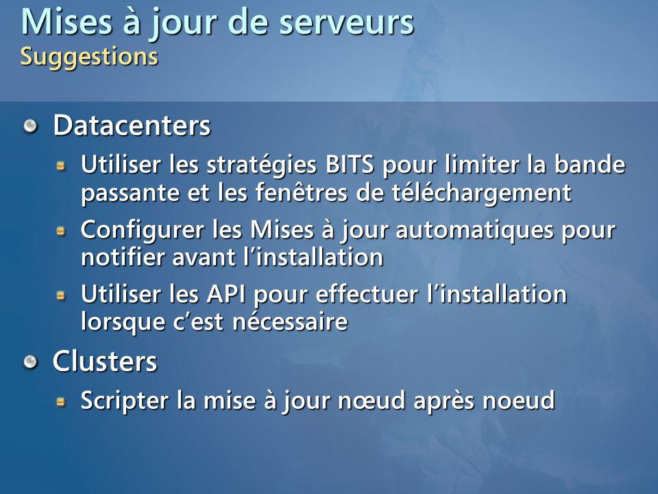 Mises à jour de serveurs Suggestions Datacenters Utiliser les stratégies BITS pour limiter la bande passante et les fenêtres de téléchargement Configu