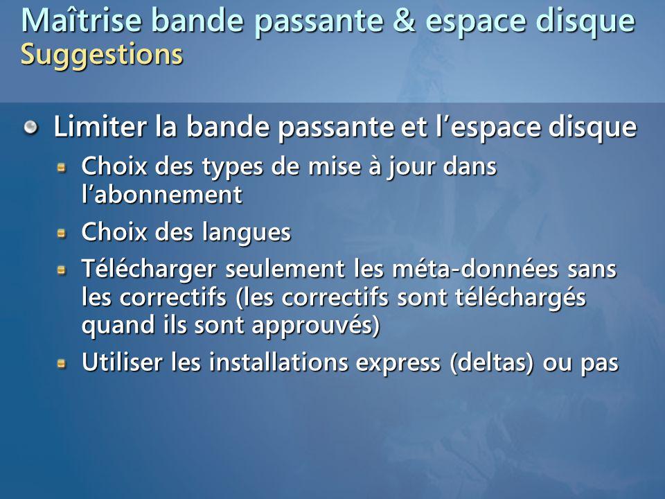 Maîtrise bande passante & espace disque Suggestions Limiter la bande passante et l'espace disque Choix des types de mise à jour dans l'abonnement Choi