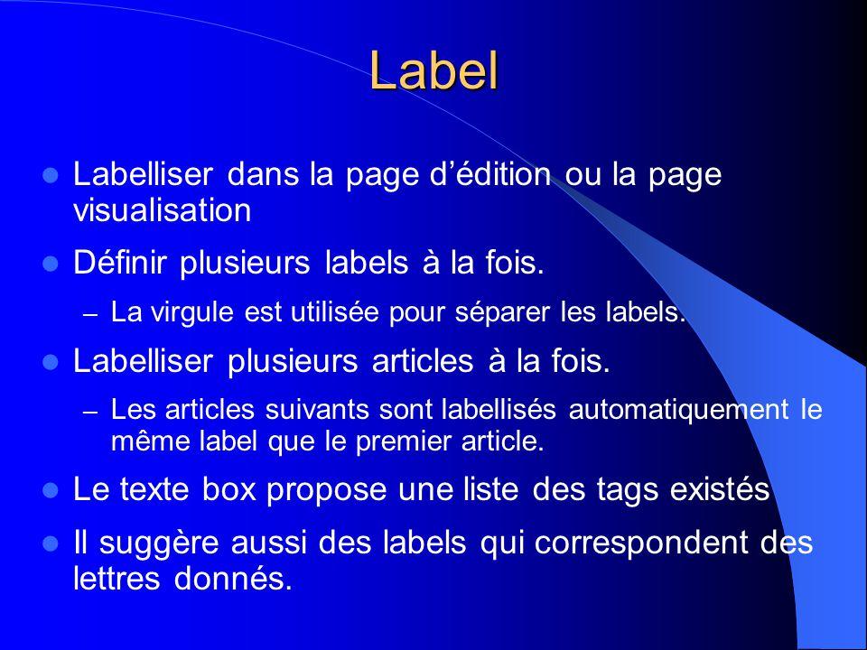 Label  Labelliser dans la page d'édition ou la page visualisation  Définir plusieurs labels à la fois. – La virgule est utilisée pour séparer les la