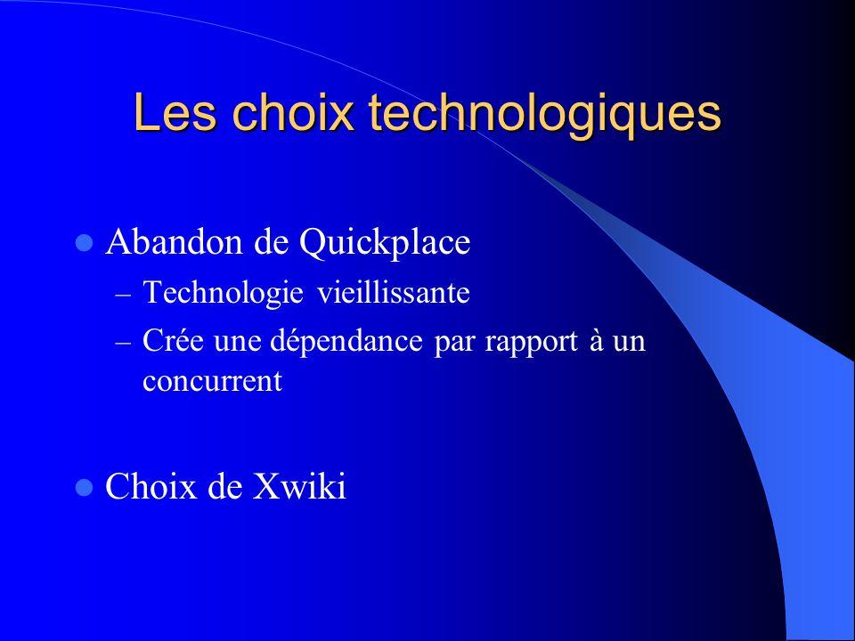 Les choix technologiques  Abandon de Quickplace – Technologie vieillissante – Crée une dépendance par rapport à un concurrent  Choix de Xwiki