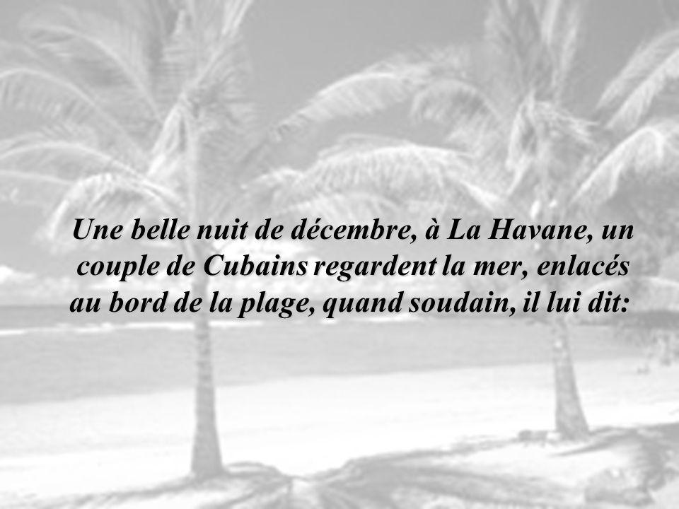 U ne belle nuit de décembre, à La Havane, un couple de Cubains regardent la mer, enlacés au bord de la plage, quand soudain, il lui dit: