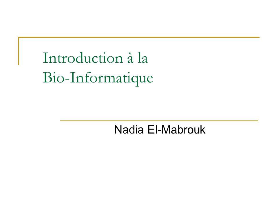Introduction à la Bio-Informatique Nadia El-Mabrouk
