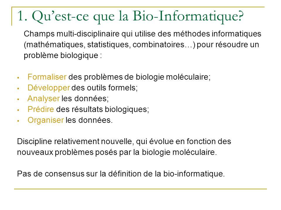 1. Qu'est-ce que la Bio-Informatique? Champs multi-disciplinaire qui utilise des méthodes informatiques (mathématiques, statistiques, combinatoires…)