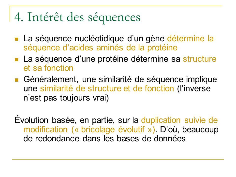 4. Intérêt des séquences  La séquence nucléotidique d'un gène détermine la séquence d'acides aminés de la protéine  La séquence d'une protéine déter