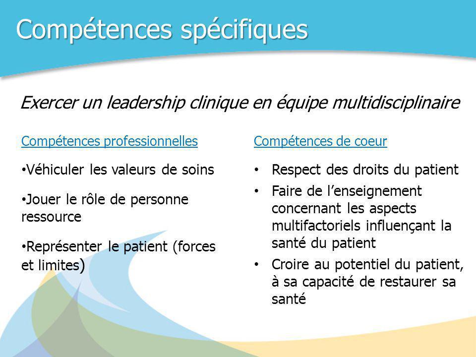 Compétences spécifiques Compétences professionnelles • Véhiculer les valeurs de soins • Jouer le rôle de personne ressource • Représenter le patient (