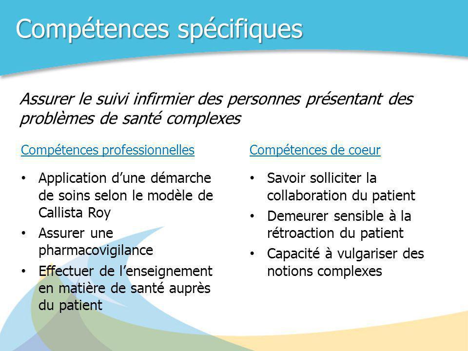 Compétences spécifiques Compétences professionnelles • Application d'une démarche de soins selon le modèle de Callista Roy • Assurer une pharmacovigil