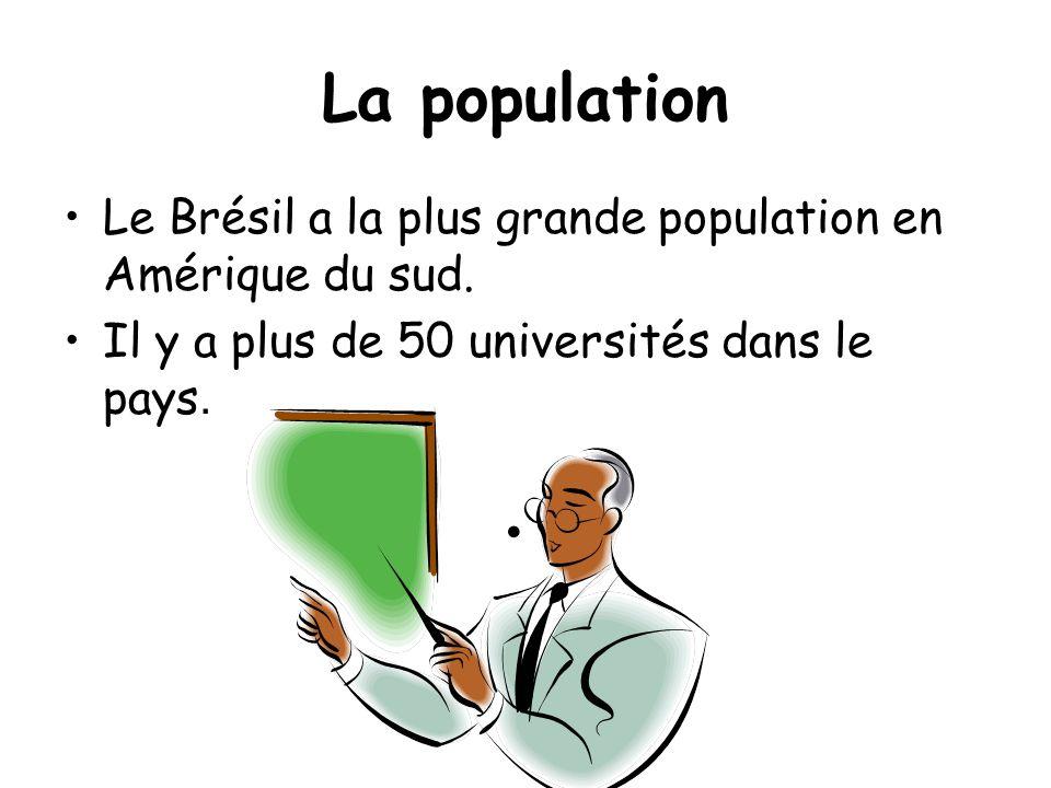 La population •Le Brésil a la plus grande population en Amérique du sud. •Il y a plus de 50 universités dans le pays. •