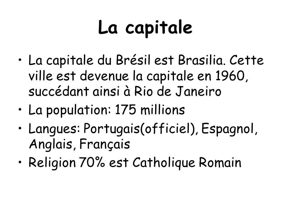 La capitale •La capitale du Brésil est Brasilia. Cette ville est devenue la capitale en 1960, succédant ainsi à Rio de Janeiro •La population: 175 mil