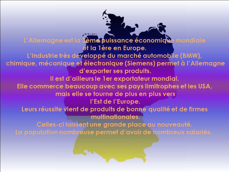 L'Allemagne est la 3ème puissance économique mondiale et la 1ère en Europe. L'industrie très développé du marché automobile (BMW), chimique, mécanique