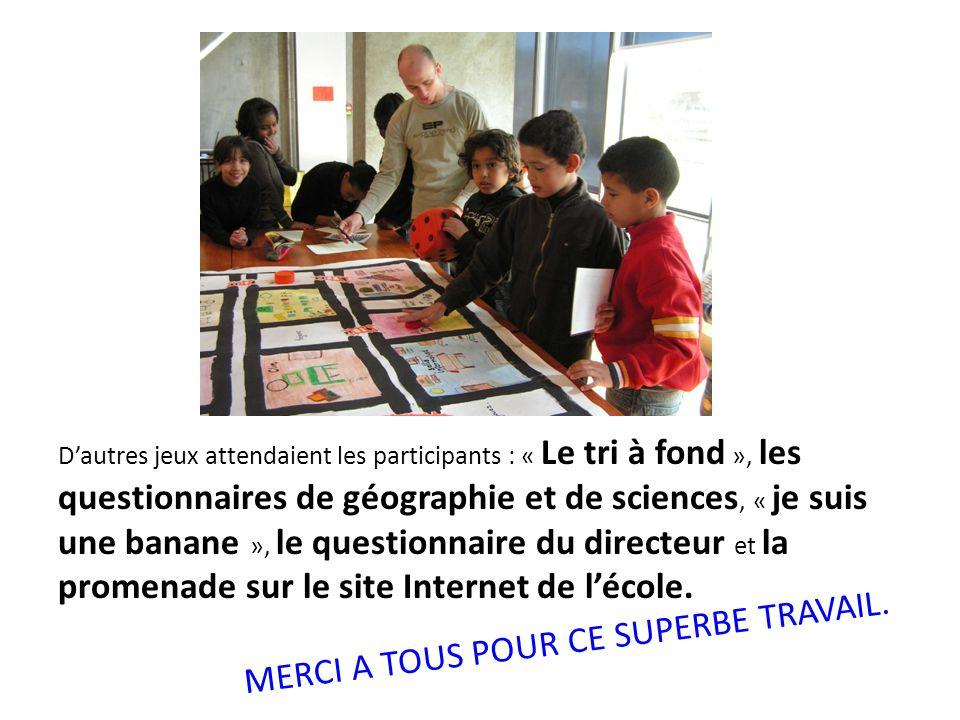 D'autres jeux attendaient les participants : « Le tri à fond », les questionnaires de géographie et de sciences, « je suis une banane », le questionna