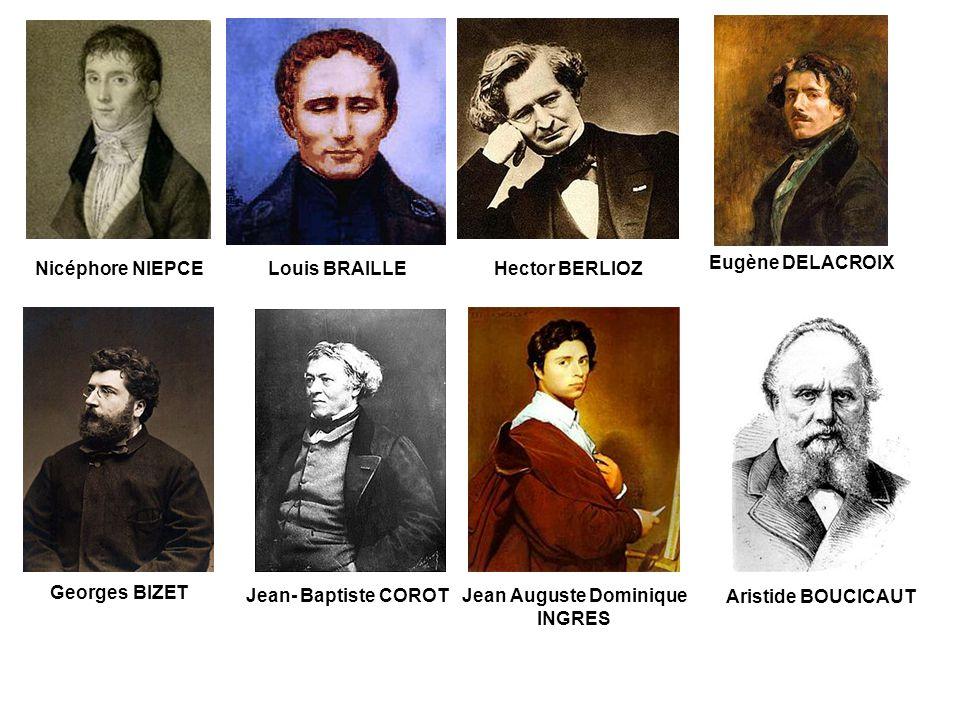 Nicéphore NIEPCELouis BRAILLEHector BERLIOZ Eugène DELACROIX Georges BIZET Jean- Baptiste COROTJean Auguste Dominique INGRES Aristide BOUCICAUT