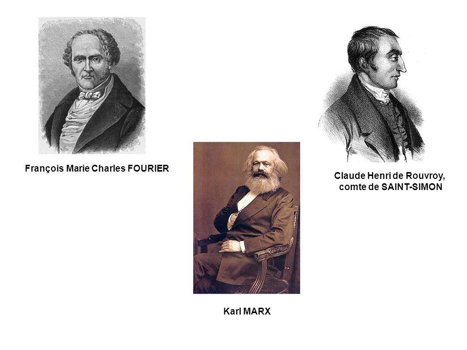 François Marie Charles FOURIER Claude Henri de Rouvroy, comte de SAINT-SIMON Karl MARX