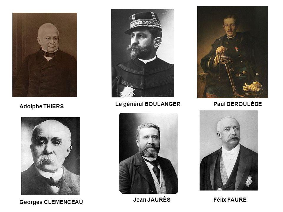 Adolphe THIERS Paul DÉROULÈDELe général BOULANGER Georges CLEMENCEAU Jean JAURÈSFélix FAURE