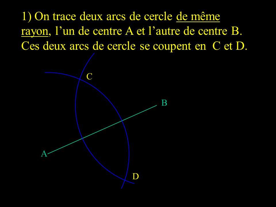 B A D C 1) On trace deux arcs de cercle de même rayon, l'un de centre A et l'autre de centre B.