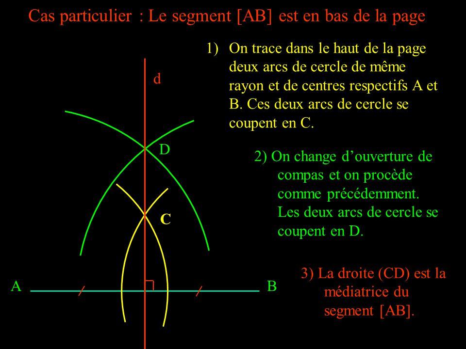 AB Cas particulier : Le segment [AB] est en bas de la page d D C 1)On trace dans le haut de la page deux arcs de cercle de même rayon et de centres respectifs A et B.