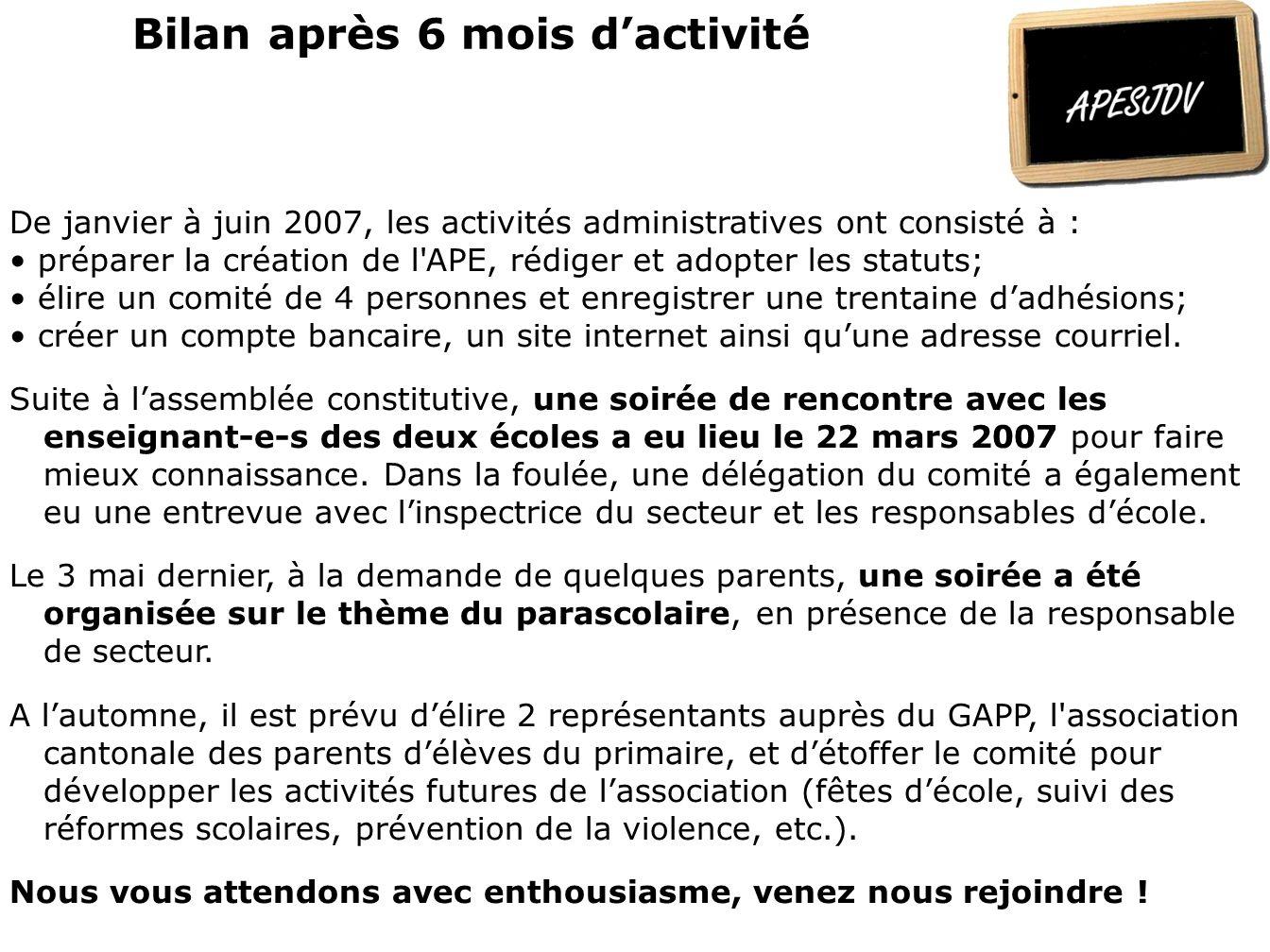 Bilan après 6 mois d'activité De janvier à juin 2007, les activités administratives ont consisté à : • préparer la création de l'APE, rédiger et adopt