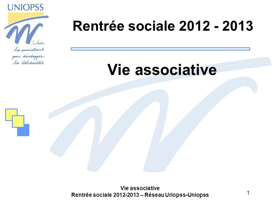 1 Vie associative Rentrée sociale 2012-2013 – Réseau Uriopss-Uniopss Rentrée sociale 2012 - 2013 Vie associative