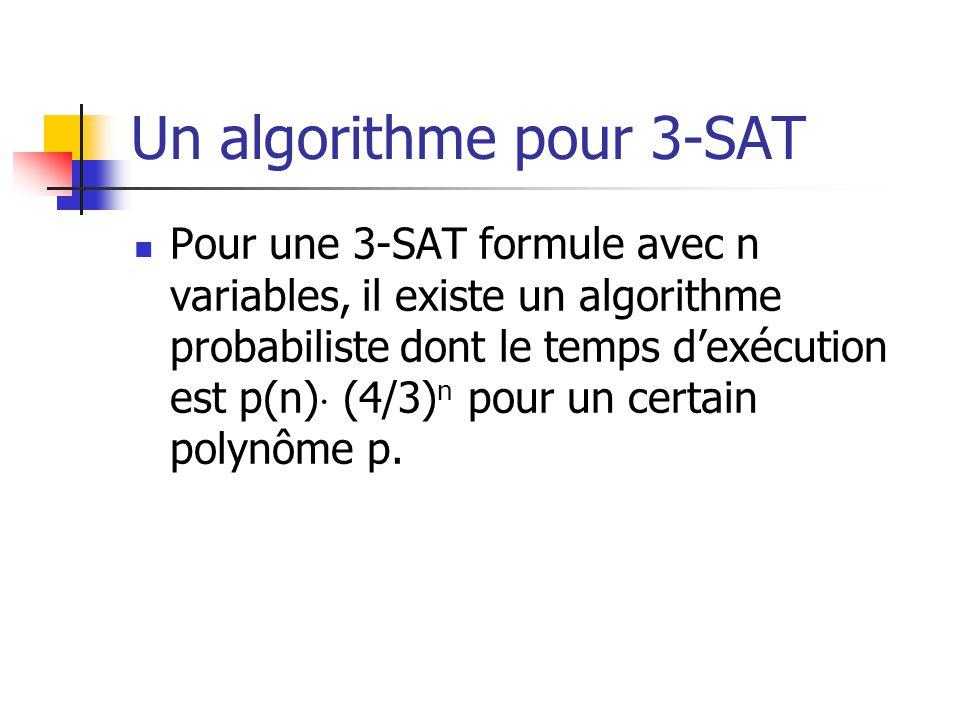 Un algorithme pour 3-SAT  Pour une 3-SAT formule avec n variables, il existe un algorithme probabiliste dont le temps d'exécution est p(n)  (4/3) n