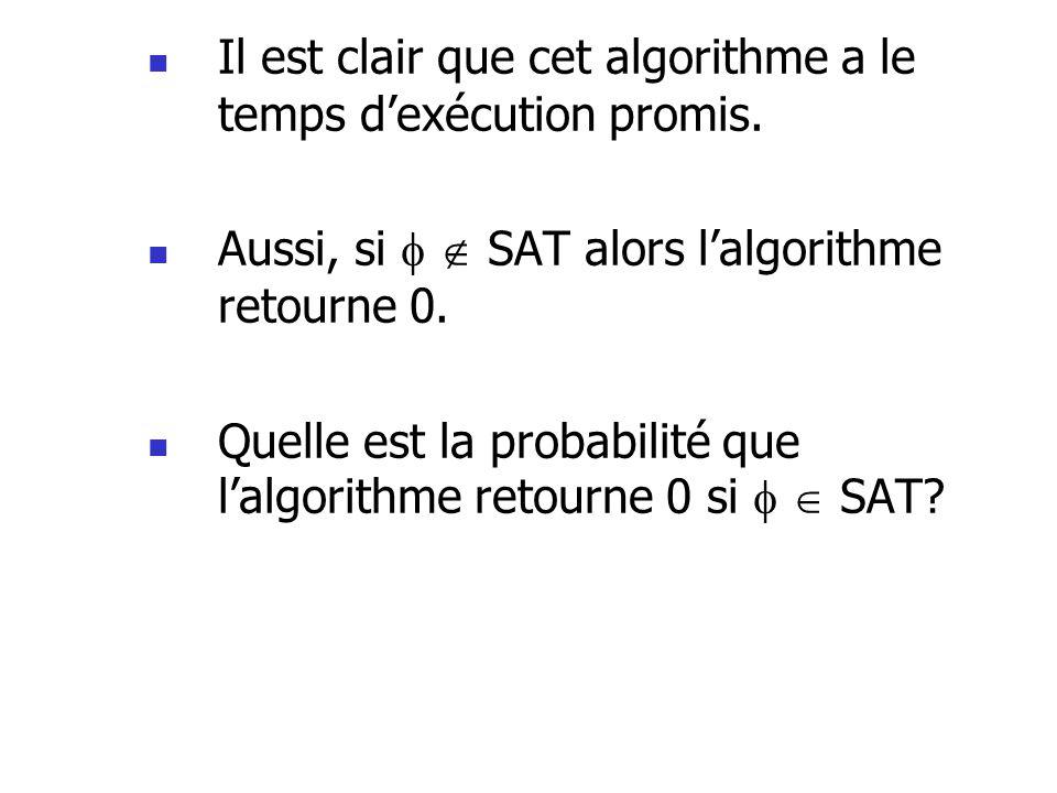  Il est clair que cet algorithme a le temps d'exécution promis.  Aussi, si   SAT alors l'algorithme retourne 0.  Quelle est la probabilité que l'