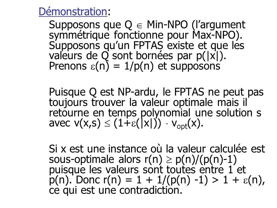 Démonstration: Supposons que Q  Min-NPO (l'argument symmétrique fonctionne pour Max-NPO). Supposons qu'un FPTAS existe et que les valeurs de Q sont b