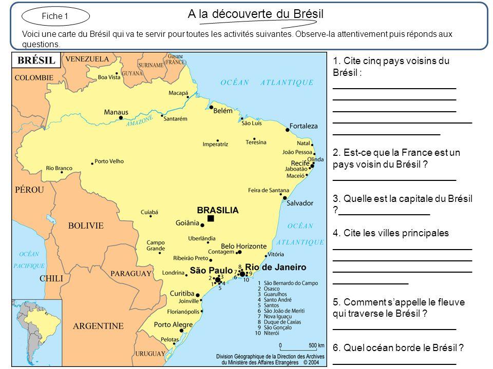 A la découverte du Brésil Voici une carte du Brésil qui va te servir pour toutes les activités suivantes. Observe-la attentivement puis réponds aux qu
