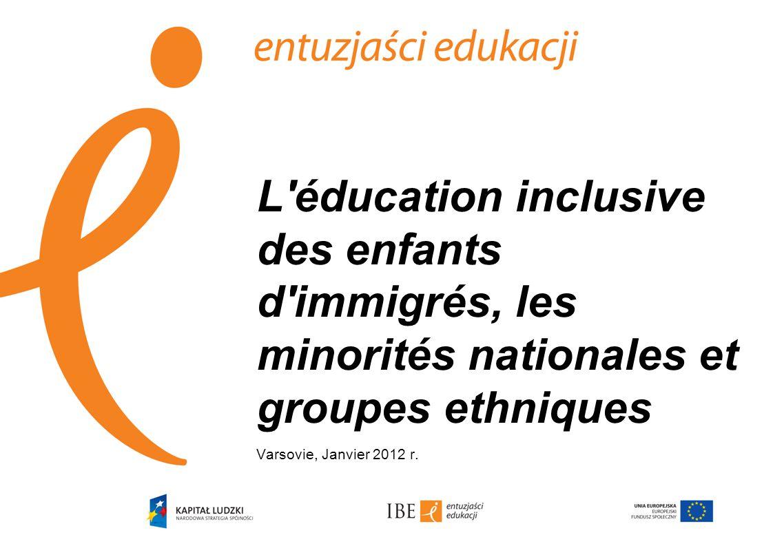 L éducation inclusive des enfants d immigrés, les minorités nationales et groupes ethniques Varsovie, Janvier 2012 r.