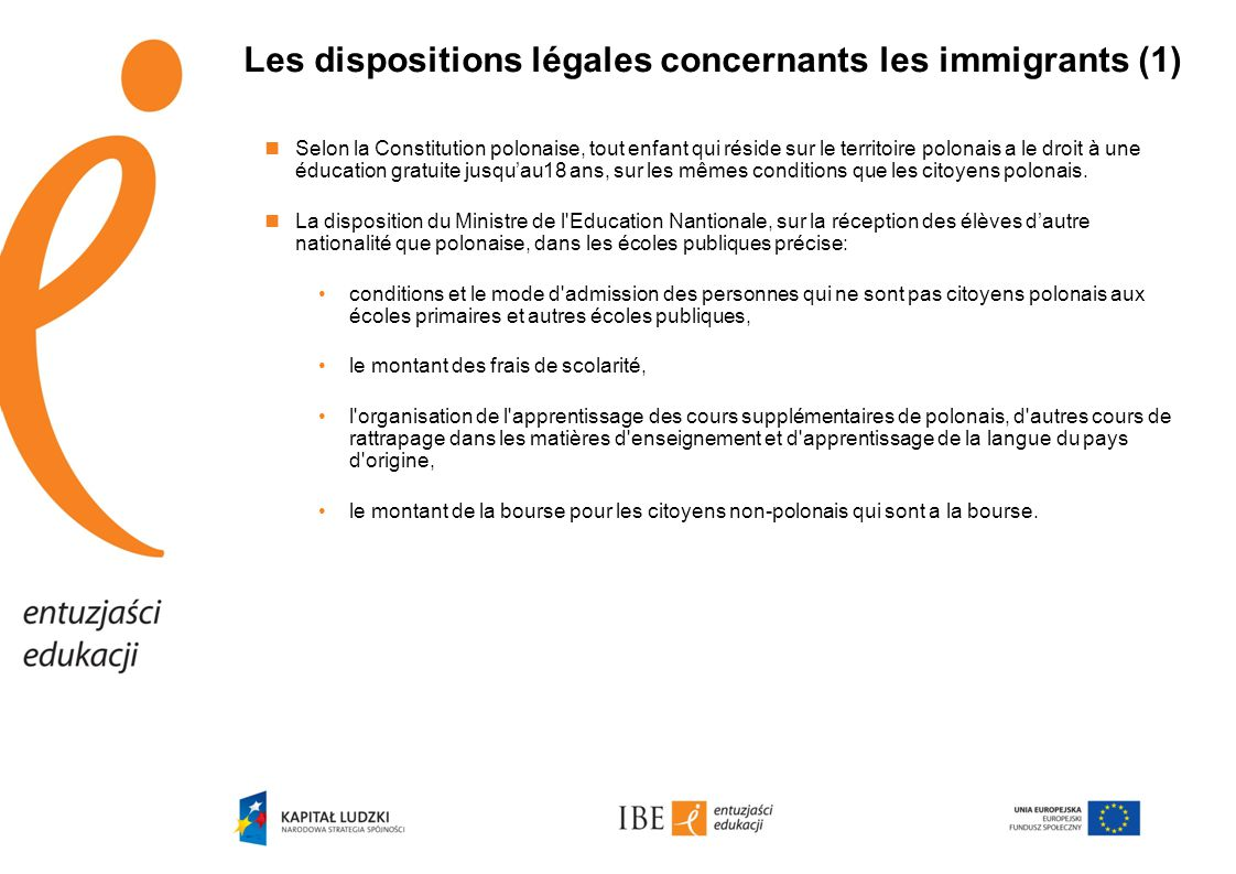 Les dispositions légales concernants les immigrants (1)  Selon la Constitution polonaise, tout enfant qui réside sur le territoire polonais a le droi