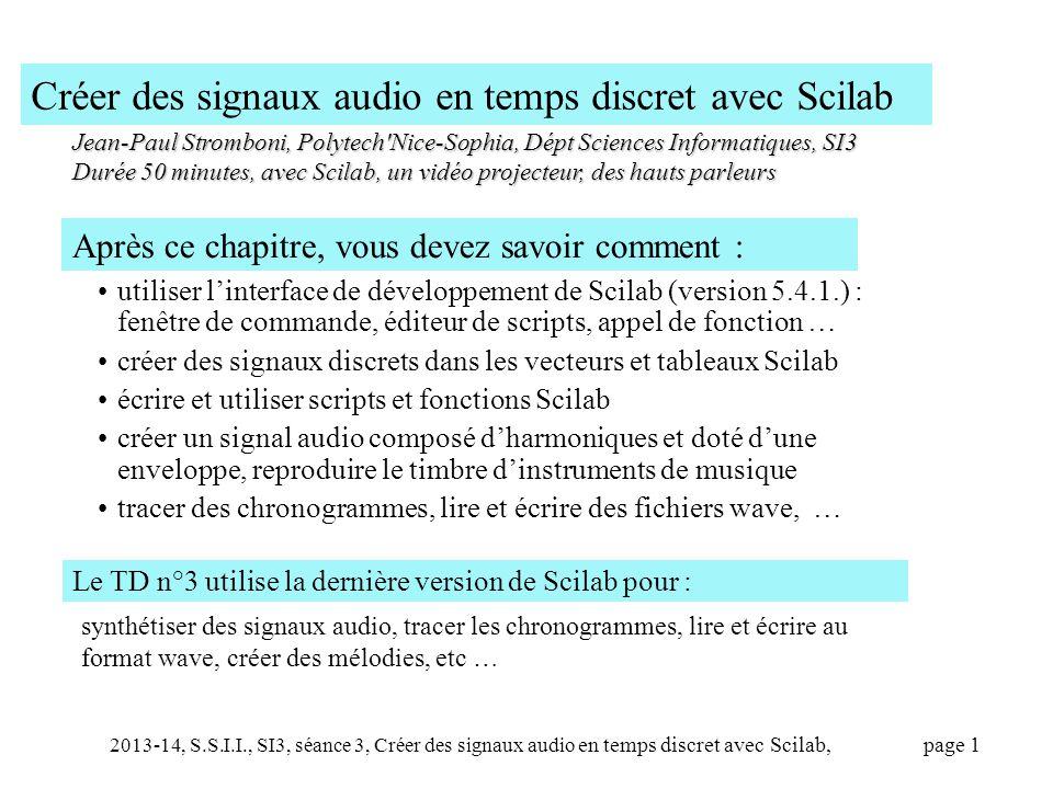 2013-14, S.S.I.I., SI3, séance 3, Créer des signaux audio en temps discret avec Scilab, page 12 Créer des gammes et composer des mélodies ('creegammes.sce') //créer les notes jouer des mélodies gamme=[ do , dod , re , red , mi , fa , fad ,...